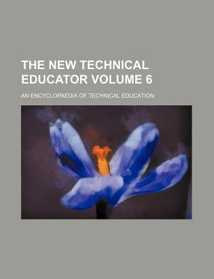 The New Technical Educator Volume 6; An Encyclopaedia of Technical Education (Paperback): Books Group
