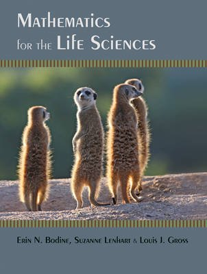 Mathematics for the Life Sciences (Hardcover): Erin N. Bodine, Suzanne Lenhart, Louis J. Gross