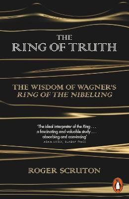 The Ring of Truth - The Wisdom of Wagner's Ring of the Nibelung (Paperback): Roger Scruton