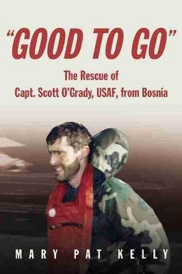 """Good to Go"" - The Rescue of Capt. Scott O'Grady, USAF, from Bosnia (Paperback): Mary Pat Kelly"