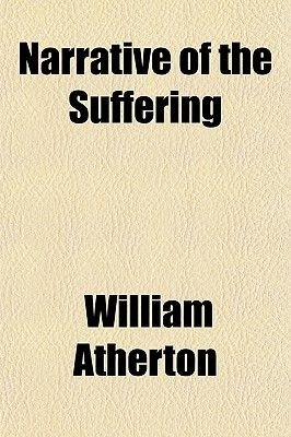 Narrative of the Suffering (Paperback): William Atherton