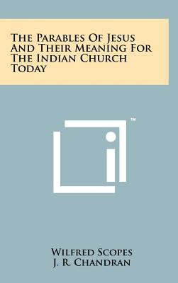 The Parables of Jesus and Their Meaning for the Indian Church Today (Hardcover): Wilfred Scopes