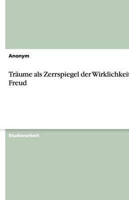 Traume ALS Zerrspiegel Der Wirklichkeit Bei Freud (German, Paperback): Anonym