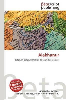 Alakhanur (Paperback): Lambert M. Surhone, Mariam T. Tennoe, Susan F. Henssonow