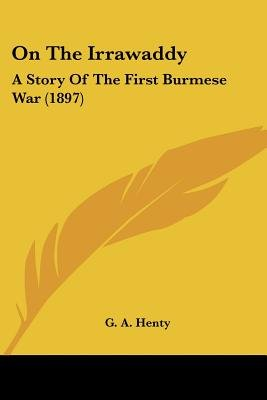 On the Irrawaddy - A Story of the First Burmese War (1897) (Paperback): G. A Henty