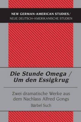 Die Stunde Omega / Um Den Essigkrug - Zwei Dramatische Werke Aus Dem Nachlass Alfred Gongs (German, Paperback): Barbel Such