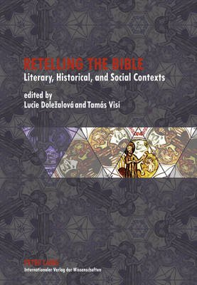 Retelling the Bible - Literary, Historical, and Social Contexts (Hardcover, New edition): Lucie Dolezalova, Tamas Visi