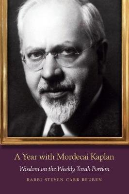 A Year with Mordecai Kaplan - Wisdom on the Weekly Torah Portion (Paperback): Steven Carr Reuben