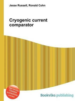 Cryogenic Current Comparator (Paperback): Jesse Russell, Ronald Cohn