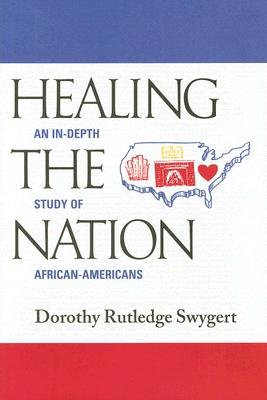 Healing the Nation - An In-Depth Study of African-Americans (Hardcover, illustrated edition): Dorothy Rutledge Swygert