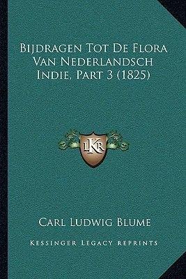Bijdragen Tot de Flora Van Nederlandsch Indie, Part 3 (1825) (Dutch, Paperback): Carl Ludwig Blume