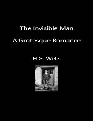 The Invisible Man. A Grotesque Romance (Electronic book text): H. G. Wells
