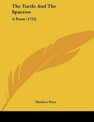 The Turtle and the Sparrow - A Poem (1723) (Paperback): Matthew Prior