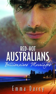 Billionaires' Marriages - Red-Hot Australians Collection; WITH The Billionaire's Scandalous Marriage AND The...