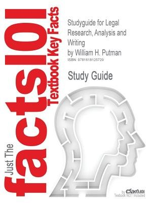 Studyguide for Legal Research, Analysis and Writing by Putman, William H., ISBN 9781428304420 (Paperback): William H Putman