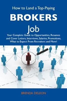 How to Land a Top-Paying Brokers Job - Your Complete Guide to Opportunities, Resumes and Cover Letters, Interviews, Salaries,...