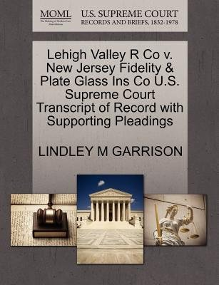 Lehigh Valley R Co V. New Jersey Fidelity & Plate Glass Ins Co U.S. Supreme Court Transcript of Record with Supporting...
