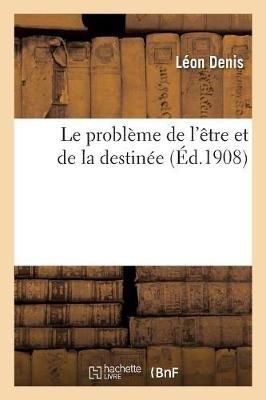Le Probleme de L Etre Et de La Destinee - Etudes Experimentales Sur Les Aspects Ignores (French, Paperback): Leon Denis