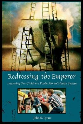 Redressing the Emperor - Improving Our Children's Public Mental Health System (Electronic book text): John S. Lyons