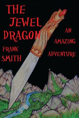 The Jewel Dragon - An Amazing Adventure (Paperback): Frank Smith
