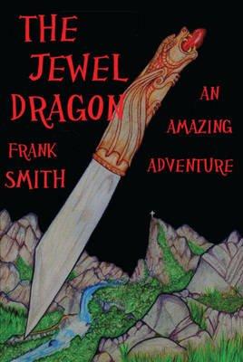 The Jewel Dragon - An Amazing Adventure (Paperback): Frank Smith