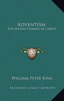 Adventism - The Second Coming of Christ (Hardcover): William Peter King