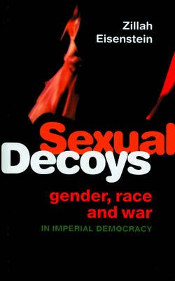 Sexual Decoys - Gender, Race and War in Imperial Democracy (Electronic book text, 1st edition): Zillah Eisenstein