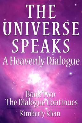 The Universe Speaks a Heavenly Dialogue, Book Two - The Dialogue Continues (Electronic book text): Kimberly Colleen Klein