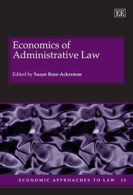 Economics of Administrative Law (Hardcover, illustrated edition): Susan Rose-Ackerman