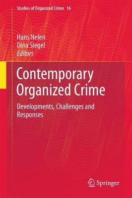 Contemporary Organized Crime - Developments, Challenges and Responses (Hardcover, 1st ed. 2017): Hans Nelen, Dina Siegel
