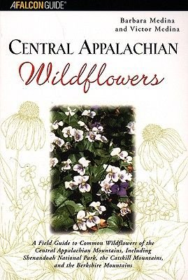 Central Appalachian Wildflowers (Paperback, 1st ed): Barbara F Medina, Victor Medina