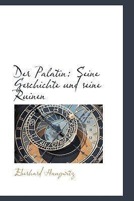 Der Palatin - Seine Geschichte Und Seine Ruinen (English, German, Paperback): Eberhard Haugwitz