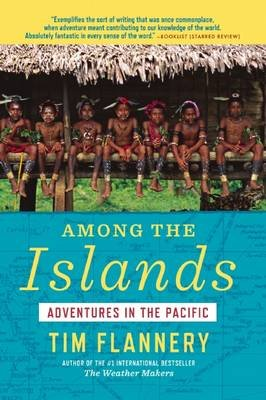 Among the Islands - Adventures in the Pacific (Paperback): Tim Flannery