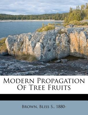 Modern Propagation of Tree Fruits (Paperback): Bliss S 1880 Brown
