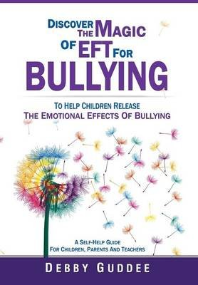 Discover the Magic of Eft for Bullying (Hardcover): Debby Guddee