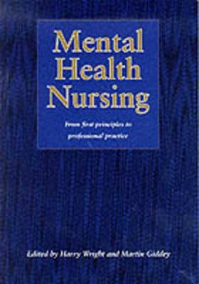 Mental Health Nursing - From First Principles to Professional Practice (Paperback, New edition): Harry Wright, Martin Giddey