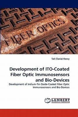 Development of Ito-Coated Fiber Optic Immunosensors and Bio-Devices (Paperback): Tali (Tania) Konry