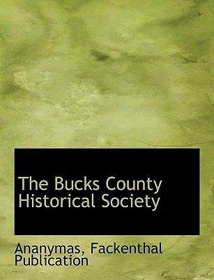 The Bucks County Historical Society (Paperback): Ananymas