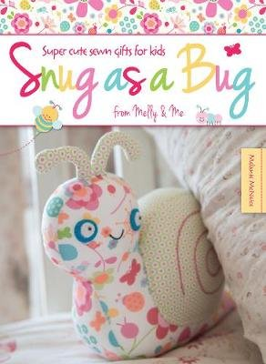 Snug as a Bug - Super cute sewn gifts for kids from Melly & Me (Paperback): Melanie McNeice