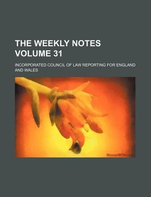 The Weekly Notes Volume 31 (Paperback): Incorporated Council of Law Wales