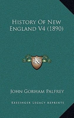 History of New England V4 (1890) (Hardcover): John Gorham Palfrey