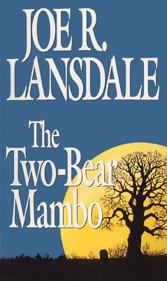 The Two-Bear Mambo the Two-Bear Mambo (Electronic book text): Joe R. Lansdale