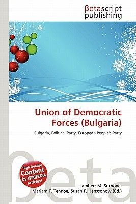 Union of Democratic Forces (Bulgaria) (Paperback): Lambert M. Surhone, Miriam T. Timpledon, Susan F. Marseken