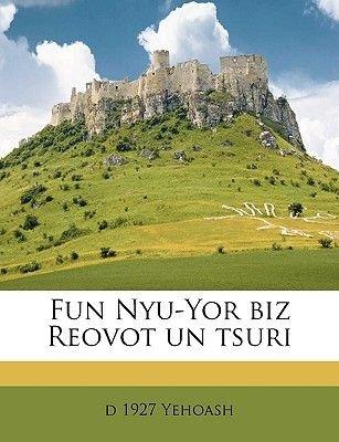 Fun Nyu-Yor Biz Reovot Un Tsuri Volume 01 (Yiddish, Paperback): D. 1927 Yehoash