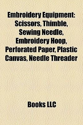 Embroidery Equipment - Scissors, Thimble, Sewing Needle, Embroidery Hoop, Perforated Paper, Plastic Canvas, Needle Threader...