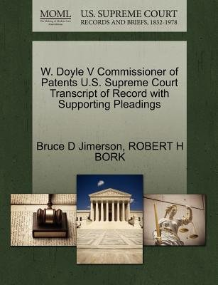 W. Doyle V Commissioner of Patents U.S. Supreme Court Transcript of Record with Supporting Pleadings (Paperback): Bruce D...