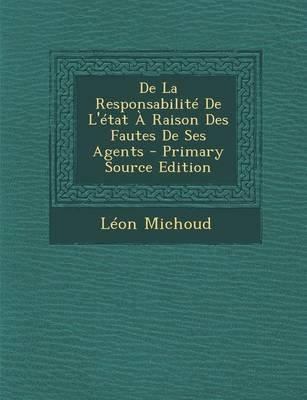 de La Responsabilite de L'Etat a Raison Des Fautes de Ses Agents (French, Paperback, Primary Source): Leon Michoud