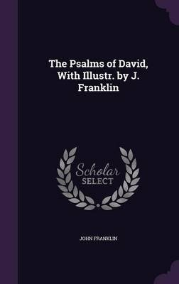 The Psalms of David, with Illustr. by J. Franklin (Hardcover): John Franklin