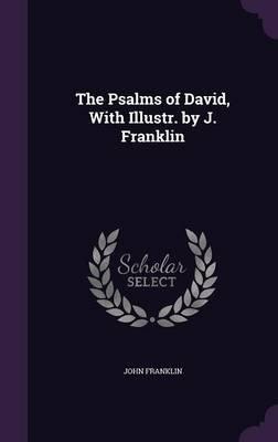 The Psalms of David, with Illustr. by J. Franklin (Hardcover): John Franklin
