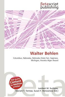 Walter Behlen (Paperback): Lambert M. Surhone, Mariam T. Tennoe, Susan F. Henssonow